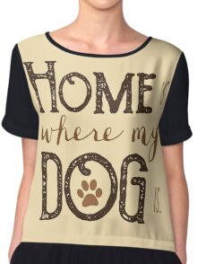 Home is where my dog is - Typography Chiffon Top