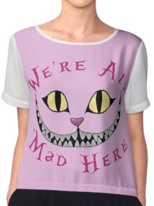We're All Mad Here - Alice in Wonderland Quote Chiffon Top
