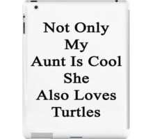 Not Only My Aunt Is Cool She Also Loves Turtles  iPad Case/Skin