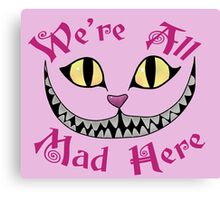 We're All Mad Here - Alice in Wonderland Quote Canvas Print