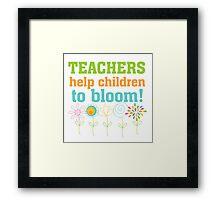 Flowers Teachers Help Children to Bloom Framed Print