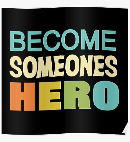Text Sayings Quotes Become Someones Hero Poster