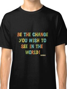 Inspirational Text Quote Saying Be the Change Classic T-Shirt