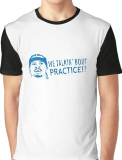 We talkin' bout practice Graphic T-Shirt