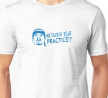 We talkin' bout practice Unisex T-Shirt