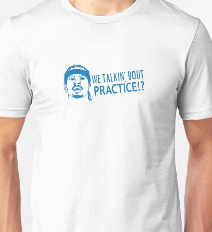 We talkin' bout practice Unisex T-Shirt