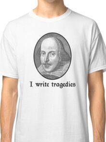 I Write Tragedies Classic T-Shirt