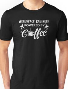AEROSPACE ENGINEER POWERED BY COFFEE Unisex T-Shirt