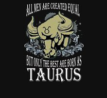 All men are created equal but only the best are born as Taurus Unisex T-Shirt