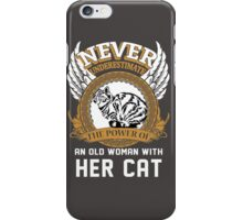Never underestimate the Power of an Old Woman with her Cat iPhone Case/Skin