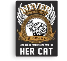 Never underestimate the Power of an Old Woman with her Cat Canvas Print