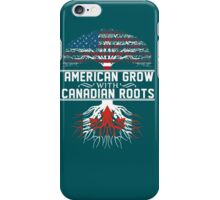 American Grow with Canadian Roots iPhone Case/Skin