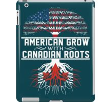 American Grow with Canadian Roots iPad Case/Skin