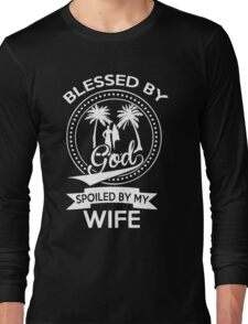 BLESSED BY GOD SPOILED BY MY WIFE Long Sleeve T-Shirt
