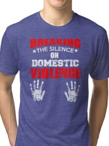 BREAKING THE SILENCE DOMESTIC VIOLENCE Tri-blend T-Shirt