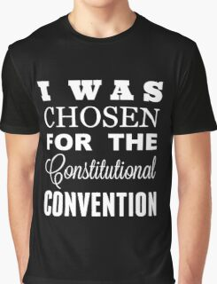 I Was Chosen for the Constitutional Convention Graphic T-Shirt