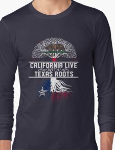 California Live with Texas Roots  Long Sleeve T-Shirt