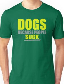 Dogs because people suck Unisex T-Shirt