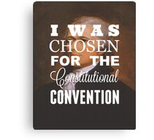 I Was Chosen for the Constitutional Convention Canvas Print