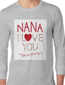 Nana, I Love You, You are Amazing Long Sleeve T-Shirt