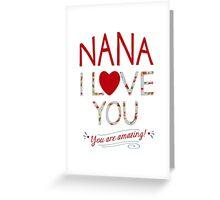 Nana, I Love You, You are Amazing Greeting Card