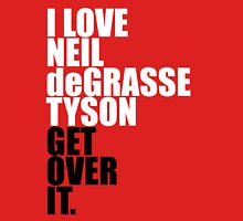 I love Neil deGrasse Tyson (get over it) Unisex T-Shirt