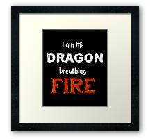 I am the Dragon Breathing FIRE Framed Print
