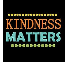 Text Sayings Kindness Matters Photographic Print
