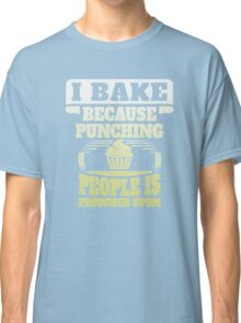 I bake because punching people is frowned upon Classic T-Shirt
