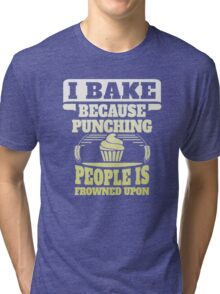 I bake because punching people is frowned upon Tri-blend T-Shirt