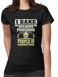I bake because punching people is frowned upon Womens Fitted T-Shirt