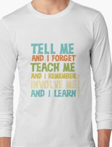 Educational Text Quote Involve Me Long Sleeve T-Shirt