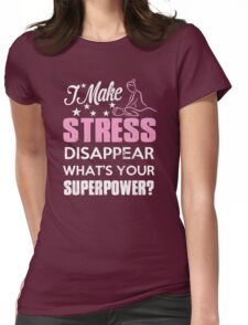 I MAKES STRESS DISAPPEAR WHATS YOUR SUPERPOWER Womens Fitted T-Shirt
