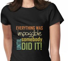 Inspirational Quote Impossible Until Somebody Did It Womens Fitted T-Shirt