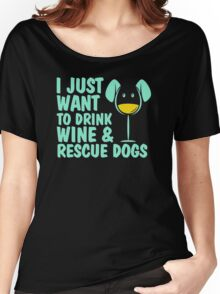 I'just want to drink wine and rescue dogs Women's Relaxed Fit T-Shirt