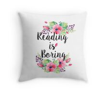 Reading is boring Throw Pillow