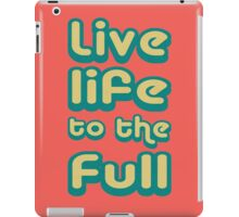 Live life to the full! iPad Case/Skin