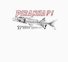 Piranha?! The new Die-t! Unisex T-Shirt
