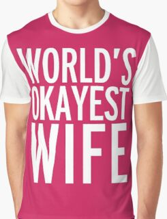 World's Okayest Wife Funny Quote Graphic T-Shirt