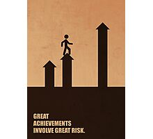 Great Achievements Involve Great Risk - Corporate Start-Up Quotes Photographic Print