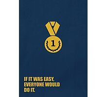 If It Was Easy, Everyone Would Do It - Corporate Start-Up Quotes Photographic Print