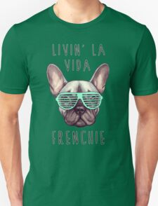 Livin' la vida Frenchie Unisex T-Shirt