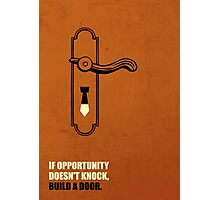 If Opportunity Doesn't Knock, Build A Door - Corporate Start-Up Quotes Photographic Print