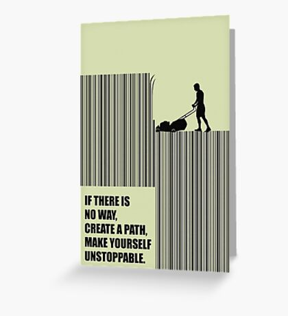If There Is No Way, Create A Path, Make Yourself Untoppable - Corporate Start-Up Quotes Greeting Card