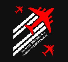 Harmless Contrails or Dangerous Chemtrails? Unisex T-Shirt