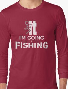 FCK IT I'M GOING FISHING Long Sleeve T-Shirt