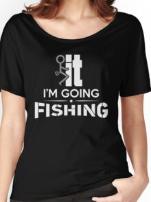 FCK IT I'M GOING FISHING Women's Relaxed Fit T-Shirt