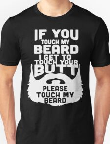 If You Touch My Beard I Get To Touch Your Butt, Please Touch My Beard. Unisex T-Shirt