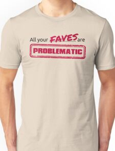 All your FAVES are PROBLEMATIC T-Shirt