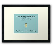 Tiny Coffee Bean Believes In You Framed Print